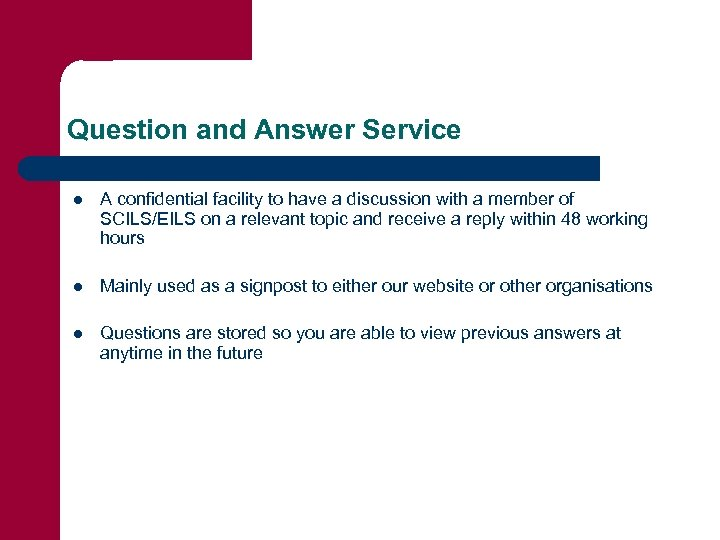 Question and Answer Service l A confidential facility to have a discussion with a