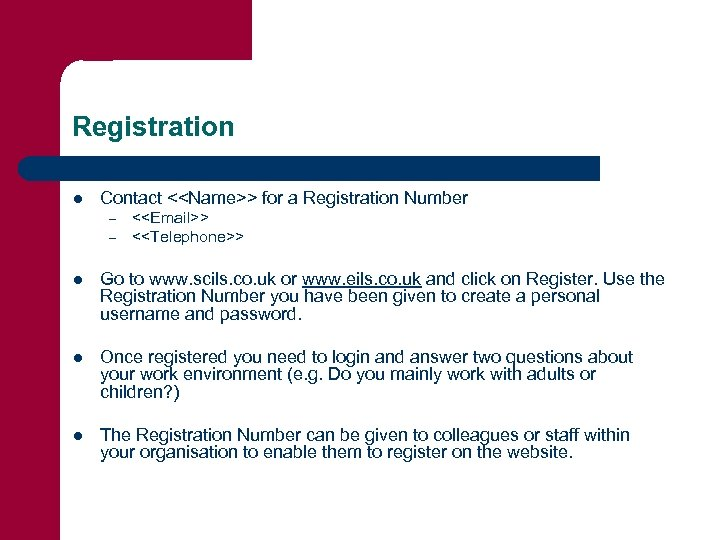 Registration l Contact <<Name>> for a Registration Number – – <<Email>> <<Telephone>> l Go
