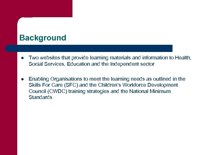 Background l Two websites that provide learning materials and information to Health, Social Services,