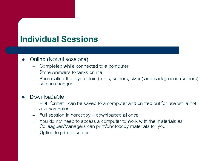 Individual Sessions l Online (Not all sessions) – – – l Completed while connected