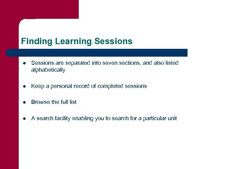 Finding Learning Sessions l Sessions are separated into seven sections, and also listed alphabetically