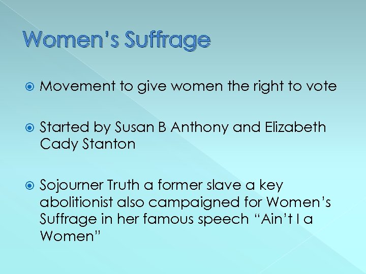 Women's Suffrage Movement to give women the right to vote Started by Susan B
