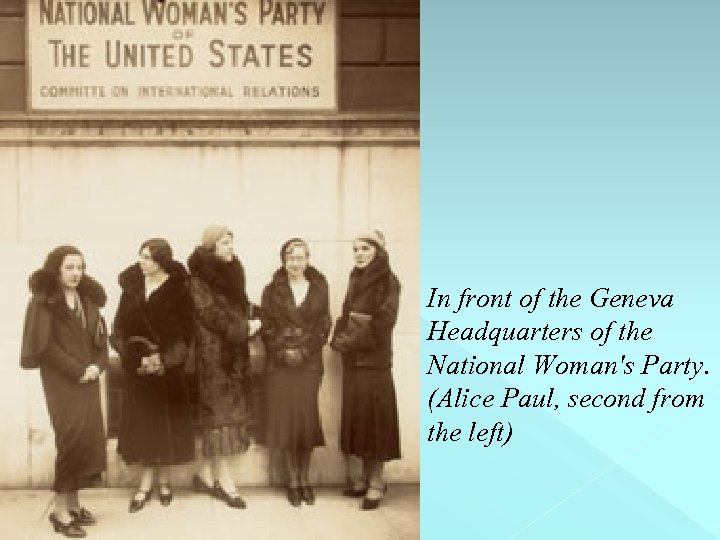 In front of the Geneva Headquarters of the National Woman's Party. (Alice Paul, second