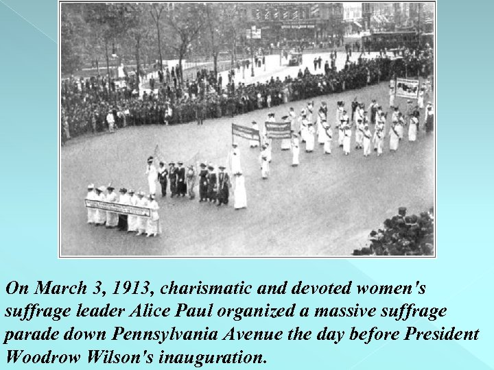 On March 3, 1913, charismatic and devoted women's suffrage leader Alice Paul organized a