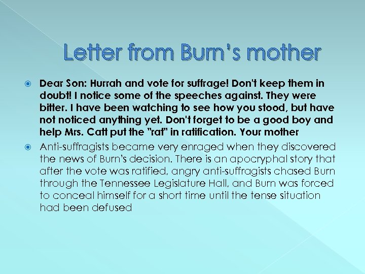 Letter from Burn's mother Dear Son: Hurrah and vote for suffrage! Don't keep them