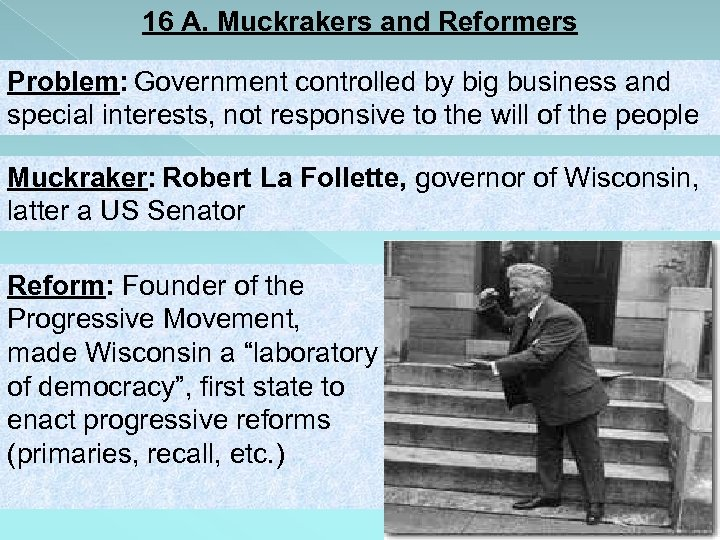 16 A. Muckrakers and Reformers Problem: Government controlled by big business and special interests,