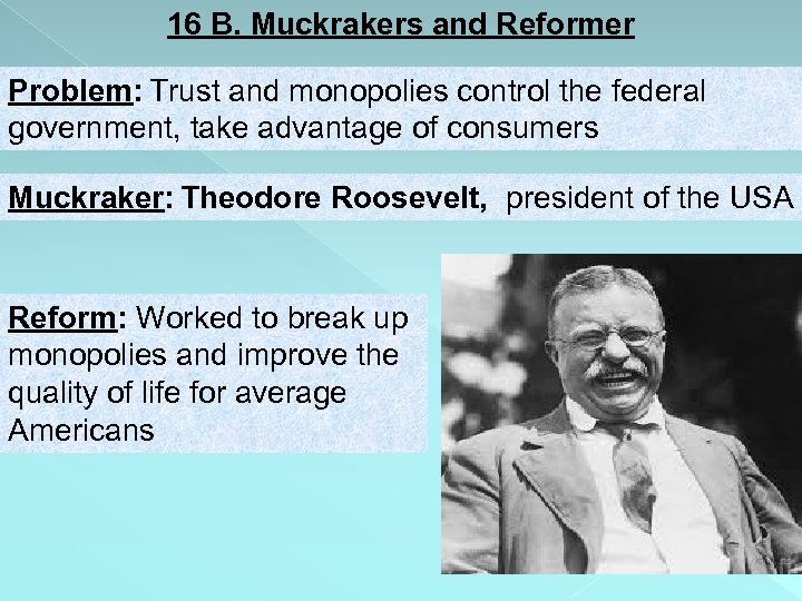16 B. Muckrakers and Reformer Problem: Trust and monopolies control the federal government, take
