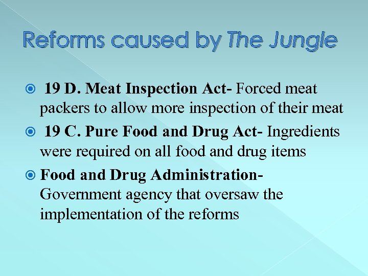 Reforms caused by The Jungle 19 D. Meat Inspection Act- Forced meat packers to