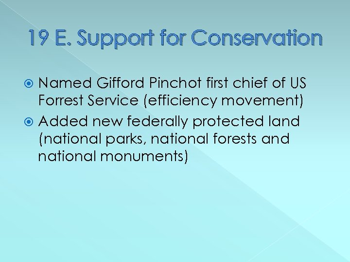 19 E. Support for Conservation Named Gifford Pinchot first chief of US Forrest Service