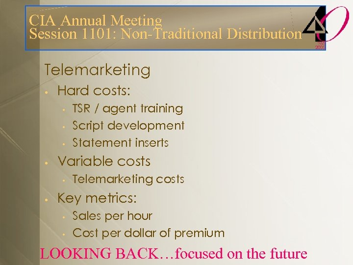 CIA Annual Meeting Session 1101: Non-Traditional Distribution Telemarketing • Hard costs: • • Variable