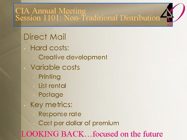 CIA Annual Meeting Session 1101: Non-Traditional Distribution Direct Mail • Hard costs: • •