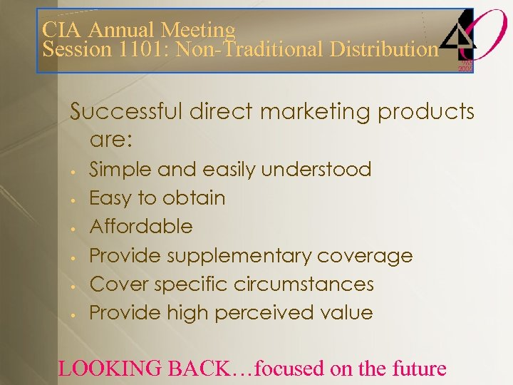 CIA Annual Meeting Session 1101: Non-Traditional Distribution Successful direct marketing products are: • •
