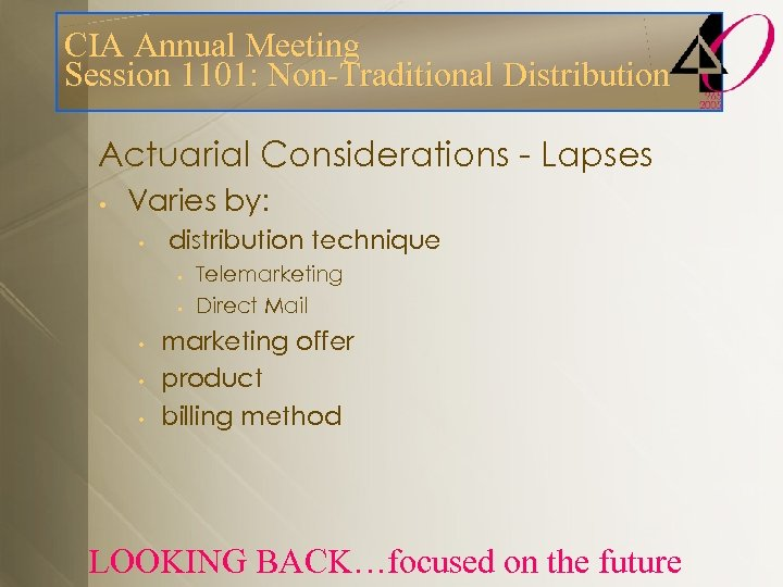 CIA Annual Meeting Session 1101: Non-Traditional Distribution Actuarial Considerations - Lapses • Varies by: