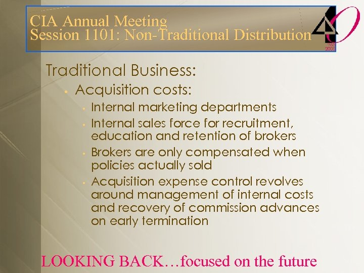CIA Annual Meeting Session 1101: Non-Traditional Distribution Traditional Business: • Acquisition costs: • •