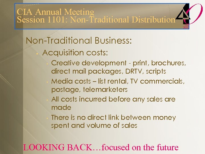 CIA Annual Meeting Session 1101: Non-Traditional Distribution Non-Traditional Business: • Acquisition costs: • •