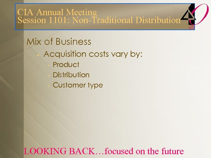 CIA Annual Meeting Session 1101: Non-Traditional Distribution Mix of Business • Acquisition costs vary