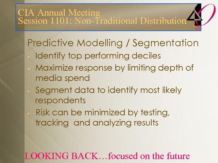 CIA Annual Meeting Session 1101: Non-Traditional Distribution Predictive Modelling / Segmentation • • Identify