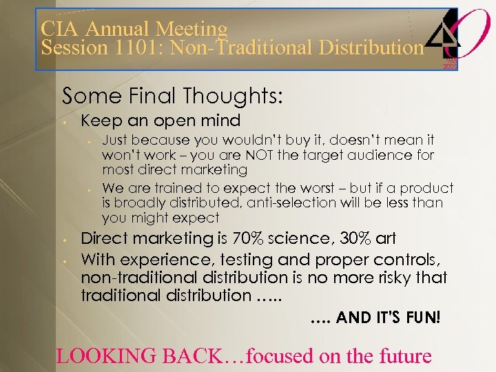 CIA Annual Meeting Session 1101: Non-Traditional Distribution Some Final Thoughts: • Keep an open