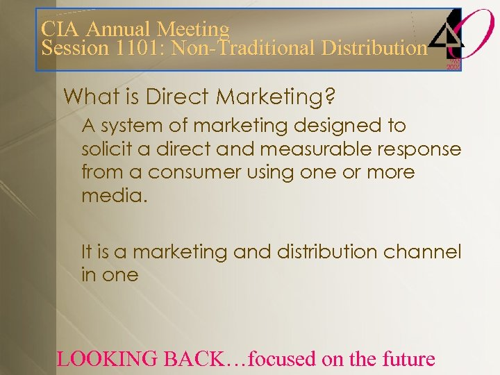 CIA Annual Meeting Session 1101: Non-Traditional Distribution What is Direct Marketing? A system of