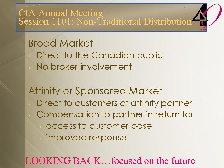 CIA Annual Meeting Session 1101: Non-Traditional Distribution Broad Market • • Direct to the