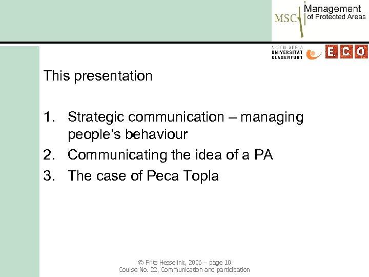 This presentation 1. Strategic communication – managing people's behaviour 2. Communicating the idea of