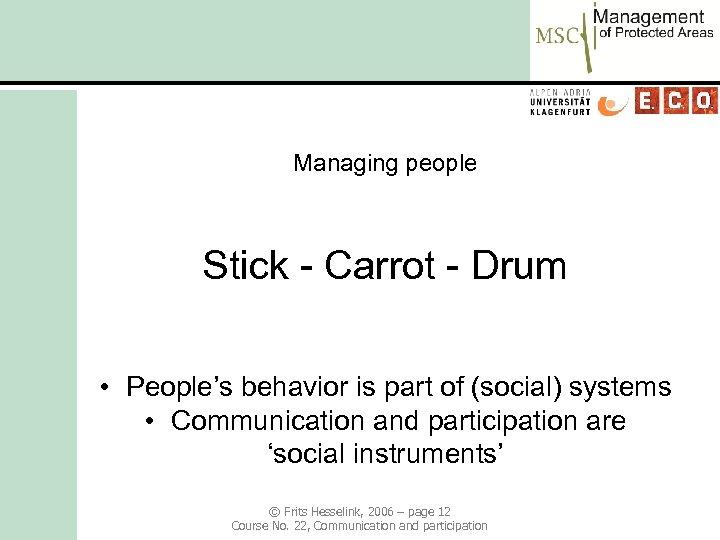 Managing people Stick - Carrot - Drum • People's behavior is part of (social)