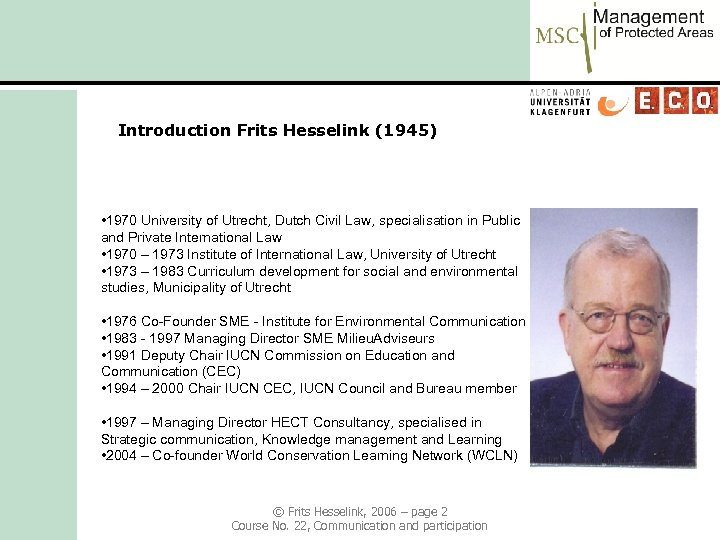 Introduction Frits Hesselink (1945) • 1970 University of Utrecht, Dutch Civil Law, specialisation in