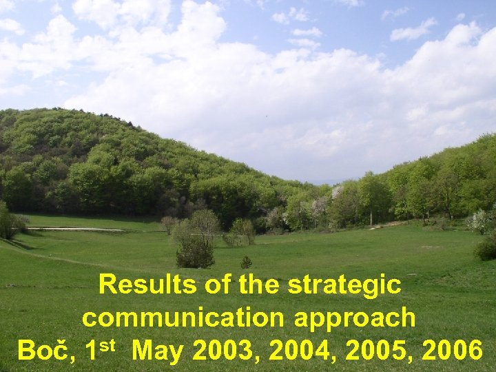 Results of the strategic communication approach Boč, 1 st May 2003, 2004, 2005, 2006