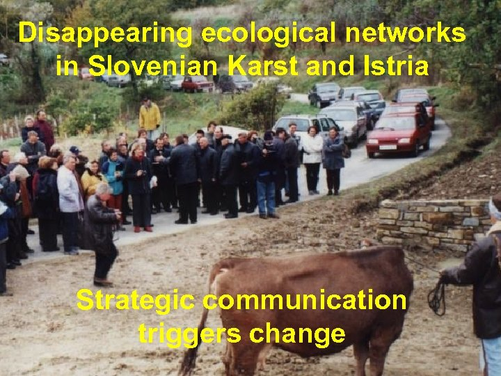 Disappearing ecological networks in Slovenian Karst and Istria Strategic communication triggers change © Frits