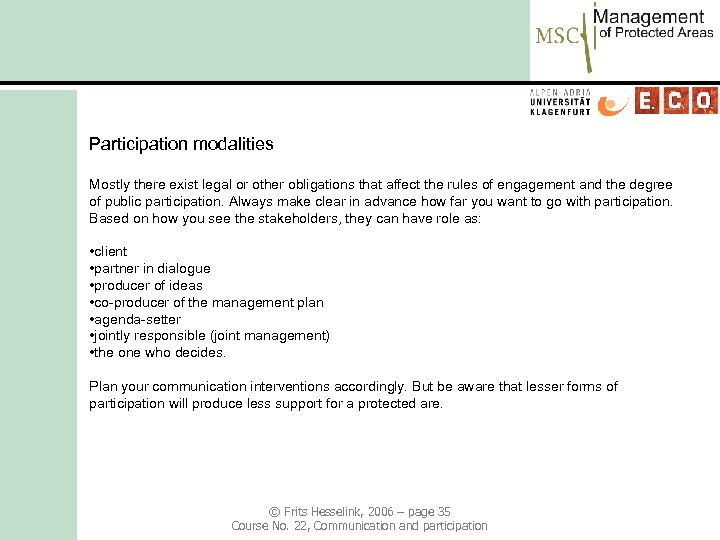 Participation modalities Mostly there exist legal or other obligations that affect the rules of