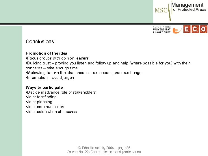 Conclusions Promotion of the idea • Focus groups with opinion leaders • Building trust
