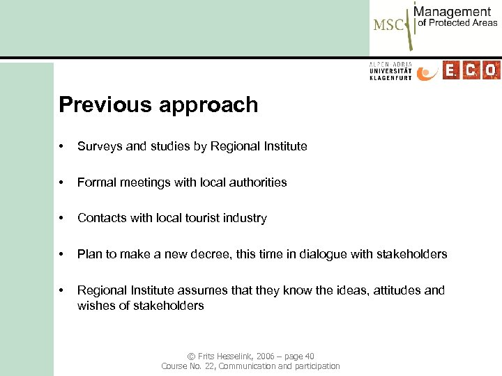 Previous approach • Surveys and studies by Regional Institute • Formal meetings with local