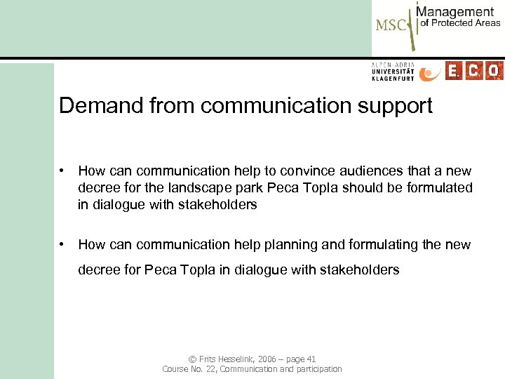 Demand from communication support • How can communication help to convince audiences that a