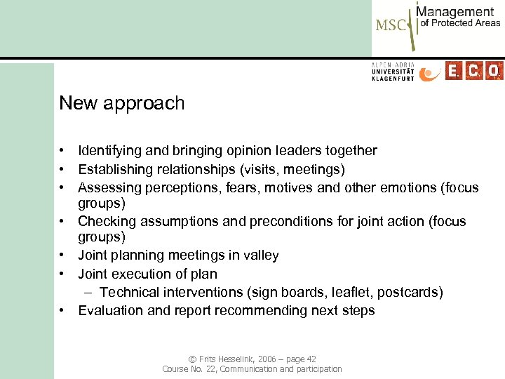 New approach • Identifying and bringing opinion leaders together • Establishing relationships (visits, meetings)