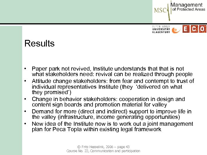 Results • Paper park not revived, Institute understands that is not what stakeholders need: