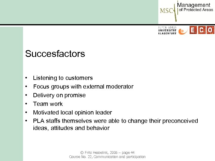 Succesfactors • • • Listening to customers Focus groups with external moderator Delivery on