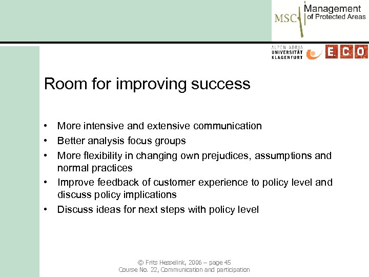 Room for improving success • More intensive and extensive communication • Better analysis focus