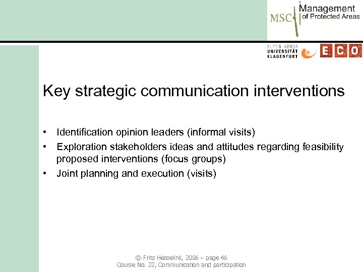 Key strategic communication interventions • Identification opinion leaders (informal visits) • Exploration stakeholders ideas