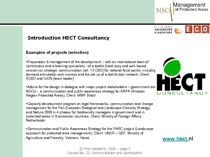 Introduction HECT Consultancy Examples of projects (selection) • Preparation & management of the development