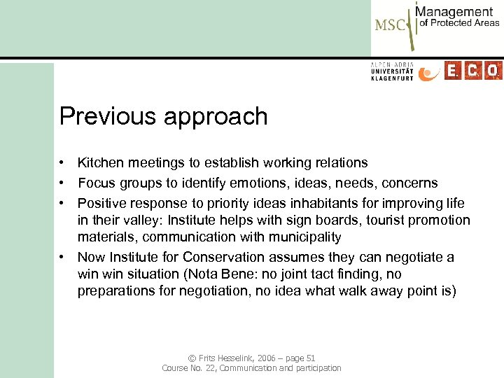 Previous approach • Kitchen meetings to establish working relations • Focus groups to identify