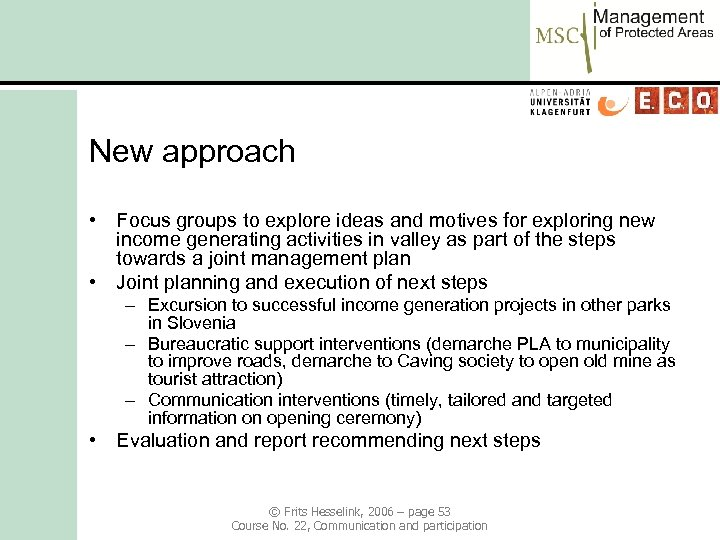 New approach • Focus groups to explore ideas and motives for exploring new income