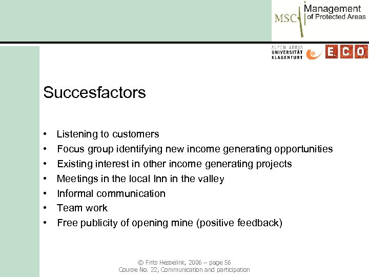 Succesfactors • • Listening to customers Focus group identifying new income generating opportunities Existing