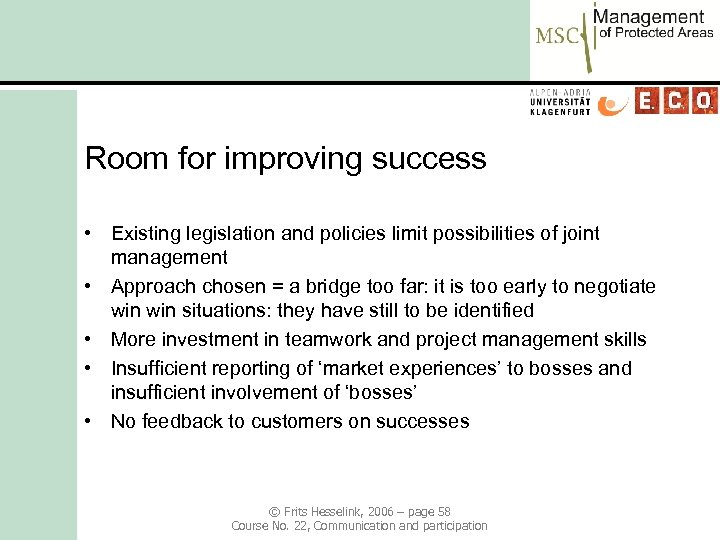 Room for improving success • Existing legislation and policies limit possibilities of joint management