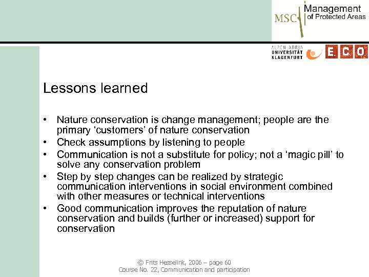 Lessons learned • Nature conservation is change management; people are the primary 'customers' of