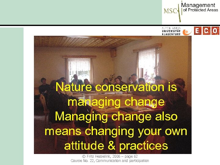 Nature conservation is managing change Managing change also means changing your own attitude &
