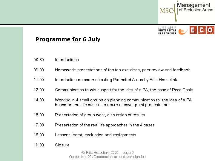 Programme for 6 July 08. 30 Introductions 09. 00 Homework: presentations of top ten