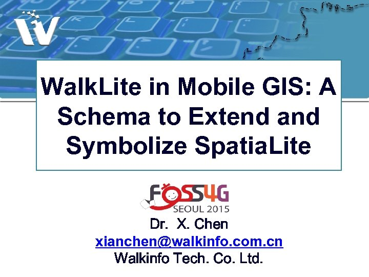 Walk. Lite in Mobile GIS: A Schema to Extend and Symbolize Spatia. Lite Dr.