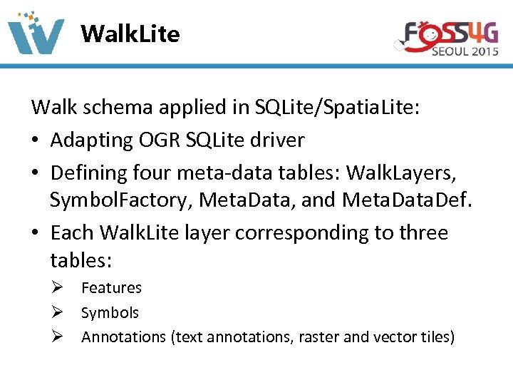 Walk. Lite Walk schema applied in SQLite/Spatia. Lite: • Adapting OGR SQLite driver •