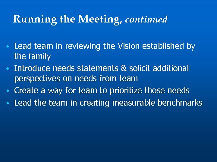 Running the Meeting, continued Lead team in reviewing the Vision established by the family