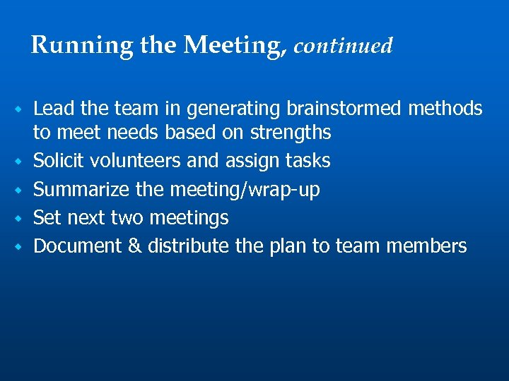 Running the Meeting, continued w w w Lead the team in generating brainstormed methods